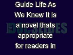 About This Guide Life As We Knew It is a novel thats appropriate for readers in