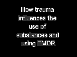How trauma influences the use of substances and using EMDR