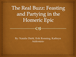 The Real Buzz: Feasting and Partying in the Homeric Epic