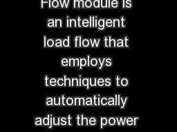 Power Flow Power Flow Power Flow The Optimal Power Flow module is an intelligent load flow that employs techniques to automatically adjust the power system control settings while simultaneously solvi