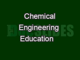 Chemical Engineering Education    PowerPoint PPT Presentation