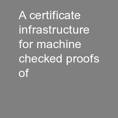 A Certificate Infrastructure for Machine-Checked Proofs of