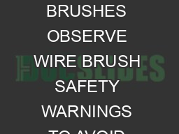 GOOD STANDARD BEST BETTER CARBORUNDUM  NONABRASIVE PRODUCTS WIRE BRUSHES OBSERVE WIRE BRUSH SAFETY WARNINGS TO AVOID INJURY Stainless brushes are made of L stainless steel with high chromium content