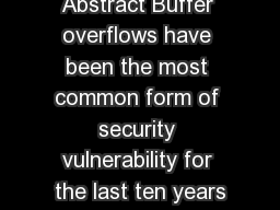 Abstract Buffer overflows have been the most common form of security vulnerability for the last ten years