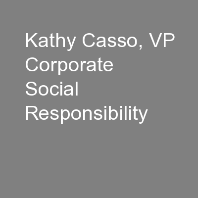 Kathy Casso, VP Corporate Social Responsibility PowerPoint PPT Presentation