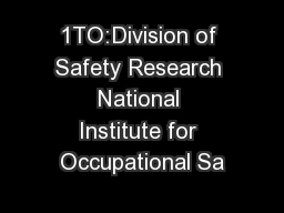 1TO:Division of Safety Research National Institute for Occupational Sa