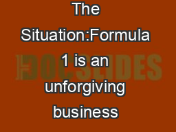 The Situation:Formula 1 is an unforgiving business – there's