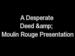 A Desperate Deed & Moulin Rouge Presentation