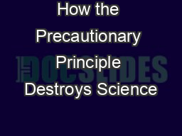 How the Precautionary Principle Destroys Science