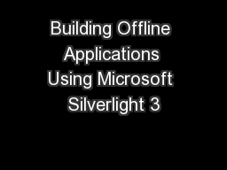 Building Offline Applications Using Microsoft Silverlight 3