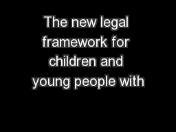 The new legal framework for children and young people with