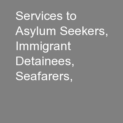 Services to Asylum Seekers, Immigrant Detainees, Seafarers,