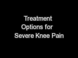 Treatment Options for  Severe Knee Pain