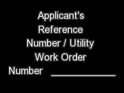 Applicant's Reference Number / Utility Work Order Number   ___________ PowerPoint PPT Presentation