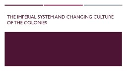 The Imperial System and Changing Culture of the Colonies