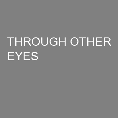 THROUGH OTHER EYES PowerPoint PPT Presentation