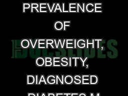 THE PREVALENCE OF OVERWEIGHT, OBESITY, DIAGNOSED DIABETES M