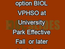 Recommended Academic Plan for Biology Vertebrate Phys iology option BIOL VPHSO at University Park Effective Fall  or later Vertebrate Physiology Semester   Fall Credits Semester   Spring Credits BIOL