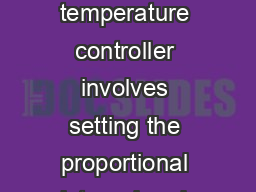 Z Temperature Control Tuning a PID Three Mode Controller Tuning a temperature controller involves setting the proportional integral and derivative values to get the best possible control for a partic
