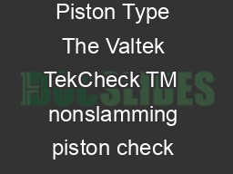 Mark Four TekCheck Valves  Valtek TekCheck Valves NonSlam Piston Type The Valtek TekCheck TM  nonslamming piston check valve provides rugged performance and reliable service in corrosive and noncorro