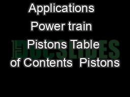 Applications  Power train  Pistons Table of Contents  Pistons