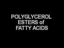 POLYGLYCEROL ESTERS of FATTY ACIDS