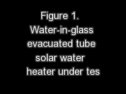 Figure 1.  Water-in-glass evacuated tube solar water  heater under tes