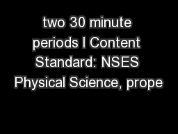 two 30 minute periods l Content Standard: NSES Physical Science, prope