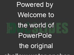 Powered by Owner Guide Powered by  Welcome to the world of PowerPole  the original shallow water anchor
