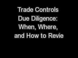 Trade Controls Due Diligence: When, Where, and How to Revie PowerPoint PPT Presentation