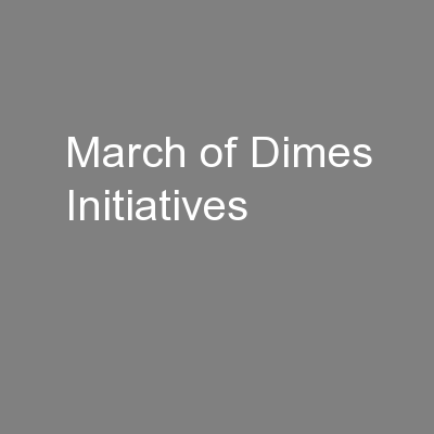 March of Dimes Initiatives PowerPoint PPT Presentation