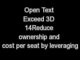 Open Text Exceed 3D 14Reduce ownership and cost per seat by leveraging