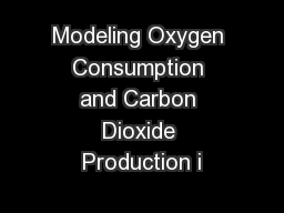 Modeling Oxygen Consumption and Carbon Dioxide Production i
