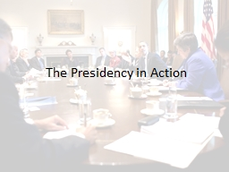 The Presidency in Action PowerPoint PPT Presentation