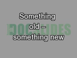 Something old – something new