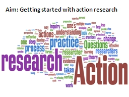 Aim: Getting started with action research