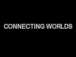 CONNECTING WORLDS PowerPoint PPT Presentation