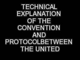 TECHNICAL EXPLANATION OF THE CONVENTION AND PROTOCOLBETWEEN THE UNITED
