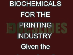 THE CARBOHYDRATE ECONOMY INDUSTRIAL PRODUCTS FROM THE SOIL BIOCHEMICALS FOR THE PRINTING INDUSTRY  Given the large size of the printing industry it is not surprising that it also generates a signican