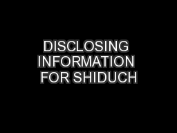 DISCLOSING INFORMATION FOR SHIDUCH PowerPoint PPT Presentation