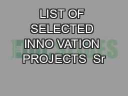 LIST OF SELECTED INNO VATION PROJECTS  Sr
