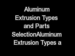 Aluminum Extrusion Types and Parts SelectionAluminum Extrusion Types a