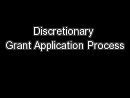 Discretionary Grant Application Process PowerPoint PPT Presentation