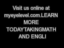 Visit us online at myeyelevel.com.LEARN MORE TODAYTAKINGMATH AND ENGLI