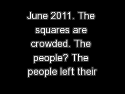 June 2011. The squares are crowded. The people? The people left their