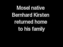 Mosel native Bernhard Kirsten returned home to his family