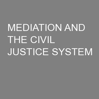 MEDIATION AND THE CIVIL JUSTICE SYSTEM PowerPoint PPT Presentation