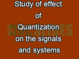 Study of effect of Quantization on the signals and systems