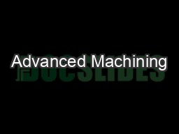 Advanced Machining PDF document - DocSlides