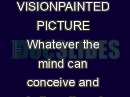 Chapter  VISIONPAINTED PICTURE Whatever the mind can conceive and believe the mi PDF document - DocSlides